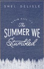 The Summer We Stumbled (Denim Days #2) by sheldelisle