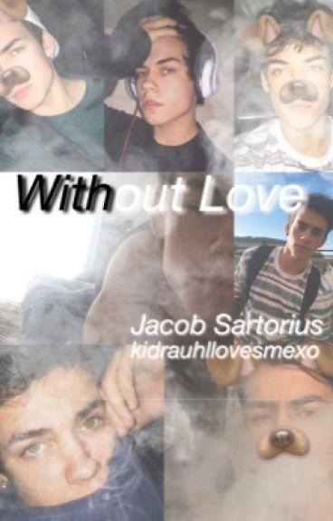 without love -Jacob Sartorius