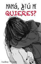 Mamá, ¿tú me quieres? by IamAudrey-