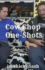 Cow Chop One-Shots by imakickyoash