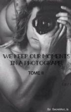 We Keep Our Moments In a Photograph - Tome II by SecretAcc_ls