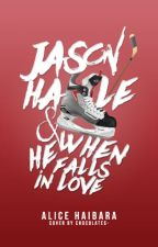 (#2) Jason Hale and When He Falls In Love  by Alicehaibara