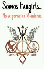 Somos Fangirls... No se permiten Mundanos by LucianaHerondale