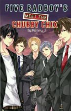 Five Bad Boy's Meet the Chubby Chix [COMPLETED SEASON1] by Mommy_J