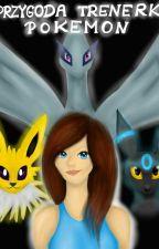 Przygoda trenerki Pokemon by anula101