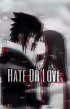 Hate Or Love | Sasuke X OC {EDITING IN THE PROCESS LATE UPLOADS} by 1121bella
