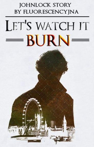 {Johnlock} ▶ Let's watch it burn ◀