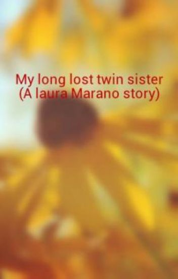 My long lost twin sister (A laura Marano story