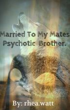 Married To My Mate's Psychotic Brother. by rhea_watt