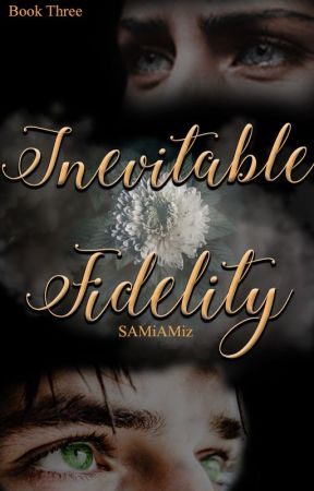 Inevitable Fidelity ~ BOOK 3 of 6 in BOC SERIES (Completed) by SAMiAMiz