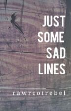 Just Some Sad Lines  by rawrootrebel