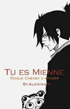 Tu es Mienne : Rogue Cheney x Reader by Alice-night