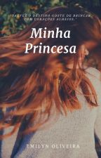 Minha Princesa (HIATUS) by MemyzynhaEms