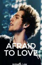 Afraid To Love  {Luke Hemmings } by marlff