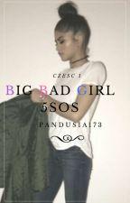 Big Bad Girl  |5SOS ✔ by pandusia173