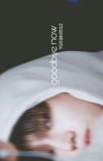 Goodbye Now || NCT Taeyong #Wattys2017 [Completed]