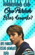 memes de oye Parker, estas demente?  by _Dxnyx_