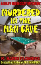 Murdered in the Man Cave (A Riley Reed Cozy Mystery) by RBarriFlowers
