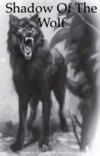 Shadow of the Wolf (Naruto Fanfic) by narutoSasukeKakashi