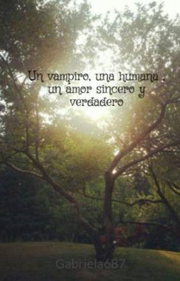 Un vampiro, una humana , un amor sincero y verdadero