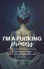 I'm a Fucking Princess (Befejezett) by Hira_6