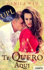 Te Quero Aqui (CONTO) by CamilaWad