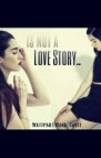 Is Not a Love Story... (Camren) by Wake-Sweet