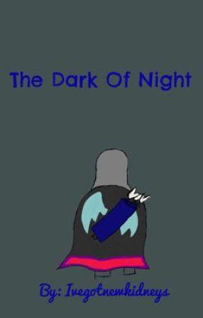 The dark of night || a Batman OC fanfic - 17 - Wattpad