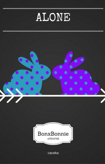 Alone [BonxBonnie] #FNAFHS
