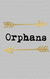 Orphans  by xTotallyNotAFangirlx
