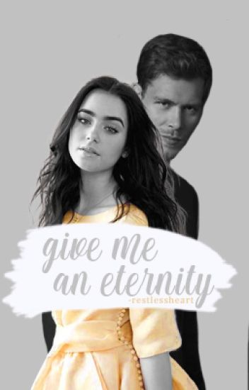 give me an eternity ▷ k. mikaelson