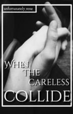 When the Careless Collide by unfortunately_rene