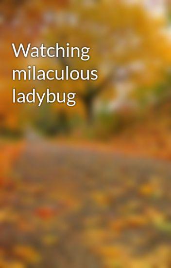 Watching milaculous ladybug