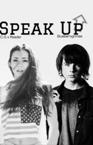 Speak Up » Carl Grimes x Reader