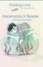 Finding Love {}Karamatsu X Reader{} by -Kusomatsu-