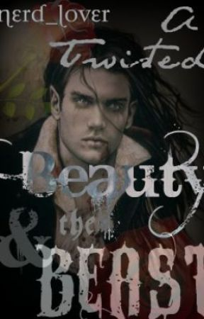 A Twisted Beauty and the Beast by Nerd_Lover