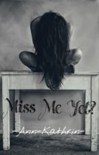 Miss Me Yet? by crepuscular16