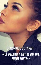 Chronique De Farah <<La Maladie a Fait De Moi Une Femme Forte>> by yassmiina