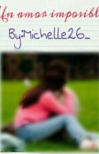 Un Amor Imposible by Michelle26_