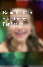 Babied Abused ~ Bratayley Fanfiction by Bratayleyfanfics_777