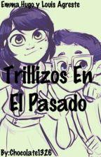 Trillizos En El Pasado (Miraculous Ladybug) [Actualizaciones Lentas] by Mei_Choc14