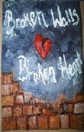 Broken Walls... Broken Heart! by Amietheunlovable1
