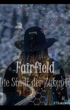 Fairfield - Die Stadt der Zukunft by 27Lara04