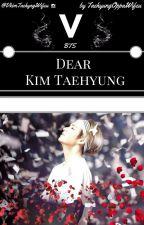 Dear Kim Taehyung by TaehyungOppaWifeu