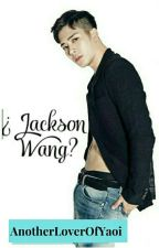 ¿Jackson Wang? - Markson by AnotherLoverOfYaoi