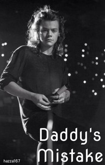 Daddy's Mistake || Harry Styles