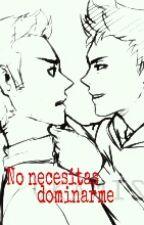 No necesitas dominarme (AAD #2) {Wigetta} by Guti_chica
