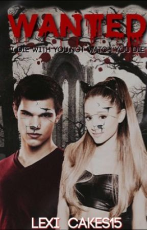 Wanted>>>Ariana Grande fanfic (punk Taylor lautner)(Vampire story) by lilCuteNugget
