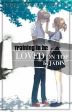 Training To Be Loved On Top By Jadine #Wattys2016 by Vernice_Maxwell