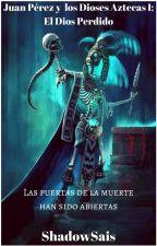 Juan Pérez y los Dioses Aztecas I: El dios Perdido by ShadowSais